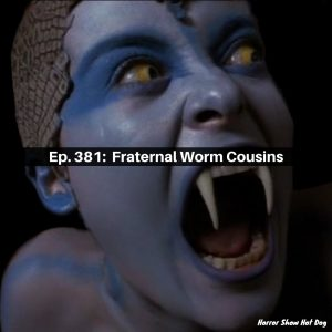 Ep. 381: Fraternal Worm Cousins